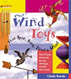 Wind Toys That Spin, Sing, Twirl & Whirl: Wind Chimes * Windsocks * Banners * Whirligigs * Mobiles *Wind Vanes