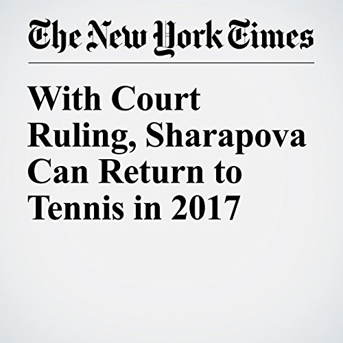 With Court Ruling, Sharapova Can Return to Tennis in 2017 cover art