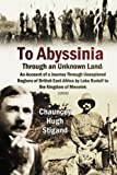 To Abyssinia, Through an Unknown Land: An Account of a Journey Through Unexplored Regions of British East Africa by Lake Rudolf to the Kingdom of Menelek (1910)