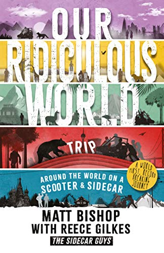 Our Ridiculous World (Trip): Around the world on a scooter with a sidecar (English Edition)