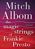 The Magic Strings of Frankie Presto: A Novel - Albom, Mitch