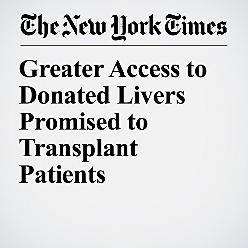 Greater Access to Donated Livers Promised to Transplant Patients audiobook cover art