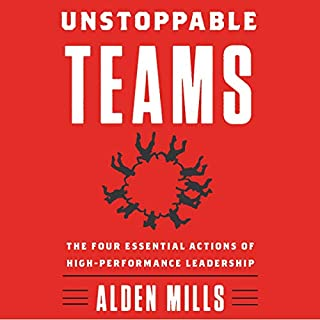 Unstoppable Teams     The Four Essential Actions of High-Performance Leadership              By:                                                                                                                                 Alden Mills                               Narrated by:                                                                                                                                 David Marantz                      Length: 5 hrs and 23 mins     17 ratings     Overall 4.8