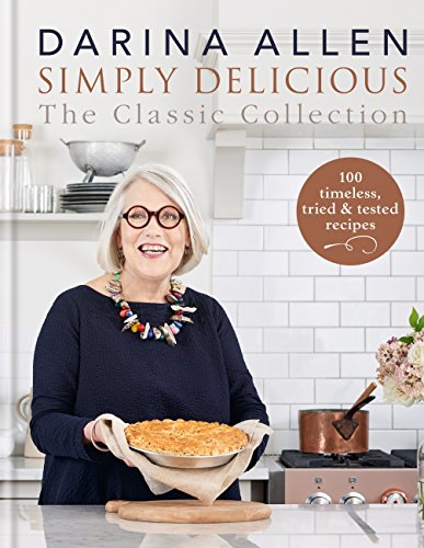Simply Delicious the Classic Collection: 100 timeless, tried & tested recipes (English Edition)