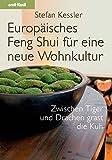 Europäisches Feng Shui für eine neue Wohnkultur: Zwischen Tiger und Drachen grast die Kuh - Stefan Kessler