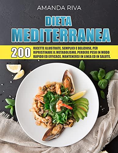 DIETA MEDITERRANEA: 200 Ricette Illustrate, Semplici e Deliziose per...