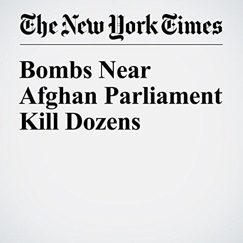 Bombs Near Afghan Parliament Kill Dozens copertina