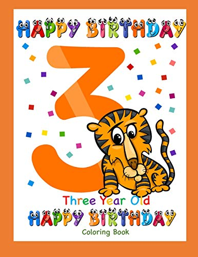 Three Year Old Coloring Book Happy Birthday: Coloring Book for Three Year Old (Birthday Coloring Books)