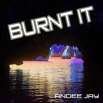Burnt It