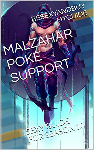MALZAHAR POKE SUPPORT: SEXY GUIDE FOR SEASON 10 (LOL GUIDE Book 26) (English Edition)
