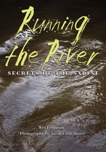 Running the River: Secrets of the Sabine (River Books, Sponsored by The Meadows Center for Water and the Environment, Texas State University) (English Edition)