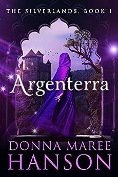 Argenterra: The Silverlands- Book one by [Donna Maree Hanson]