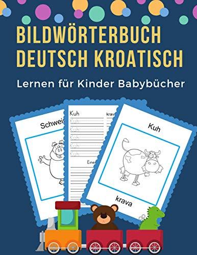 Bildwörterbuch Deutsch Kroatisch Lernen für Kinder Babybücher: Easy 100 grundlegende Tierwörter-Kartenspiele in zweisprachigen Bildwörterbüchern. ... 1. Klasse Anfänger (GermanCroatian, Band 9)