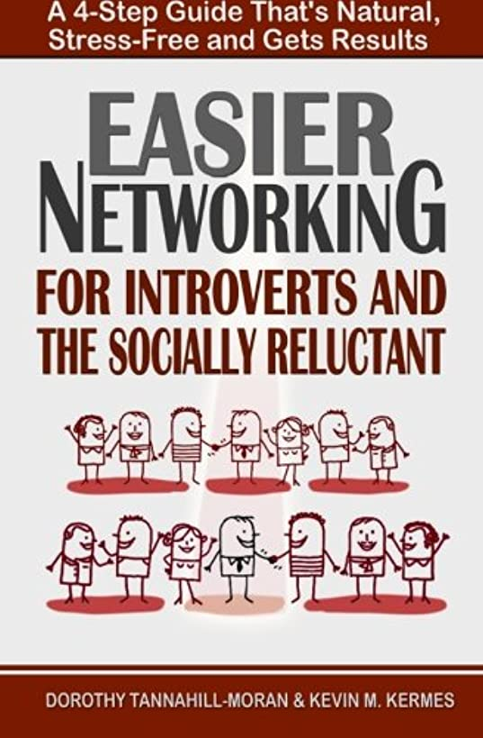 Easier Networking: For the Introvert and Socially Reluctant: A 4-Step Guide That's Natural, Stress-Free and Gets Results