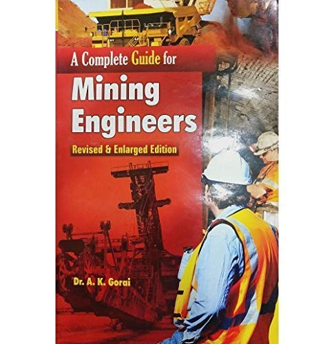 A Complete Guide for Mining Engineers Revised & Enlarged Edition