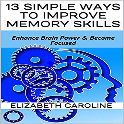 13 Simple Ways to Improve Memory Skills     Enhance Brain Power & Become Focused              By:                                                                                                                                 Elizabeth Caroline                               Narrated by:                                                                                                                                 Charles King                      Length: 1 hr and 15 mins     15 ratings     Overall 5.0