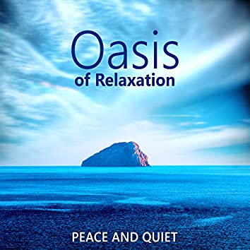 Oasis of Relaxation: Peace and Quiet – Anti Stress Music, Positive Thinking, Happiness and Joy, Nature Sounds, Spa Time