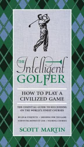 The Intelligent Golfer: How to Play a Civilized Game (English Edition)