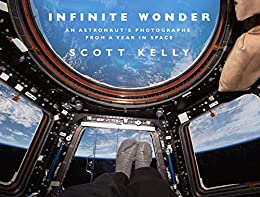 Infinite Wonder: An Astronaut's Photographs from a Year in Space by [Scott Kelly]