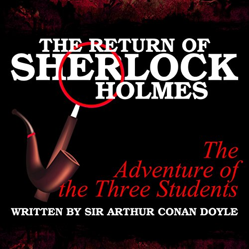 The Return of Sherlock Holmes: The Adventure of the Three Students                   By:                                                                                                                                 Arthur Conan Doyle                               Narrated by:                                                                                                                                 T. Sanders,                                                                                        Kaz Wilbur                      Length: 34 mins     Not rated yet     Overall 0.0