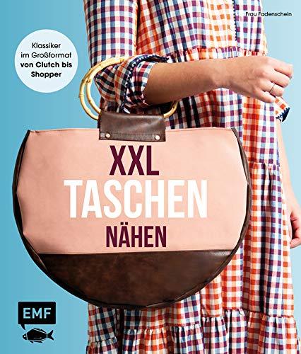 XXL-Taschen nähen: Klassiker im Großformat von Clutch bis Shopper – Mit Schnittmusterbogen
