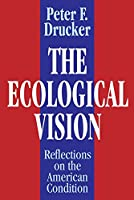 The Ecological Vision: Reflections on the American Condition by Peter F. Drucker(2000-08-14)