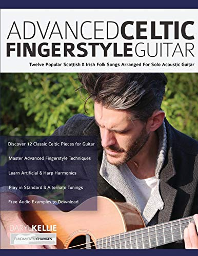 Advanced Celtic Fingerstyle Guitar: Twelve Popular Scottish & Irish Folk Songs Arranged For Solo Acoustic Guitar (Play Acoustic Guitar, Band 2)