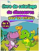 Livre de coloriage sur les dinosaures pour les enfants de 4 à 8 ans: Livre de coloriage pour enfants avec de grands dinosaures. Livre de coloriage pour les tout-petits
