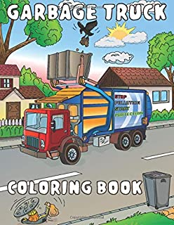Garbage Truck Coloring Book: for Kids Who Love Dumpster Trucks | A Fun Activity Coloring Gift Book for Boys & Girls, Littl...