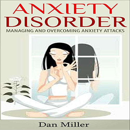 Couverture de Anxiety Disorder: Managing and Overcoming Anxiety Attacks