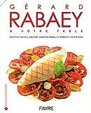 Gérard Rabaey à votre table - Recettes faciles, souvent végétariennes et produits accessibles