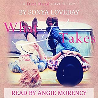 What It Takes: A Dirt Road Love Story                   By:                                                                                                                                 Sonya Loveday                               Narrated by:                                                                                                                                 Angie Morency                      Length: 6 hrs and 14 mins     8 ratings     Overall 4.5
