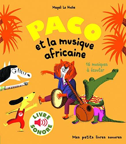 Paco et la musique africaine (Livre sonore) 16 musiques a ecouter: 16 musiques à écouter (Mes petits livres sonores)