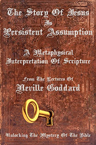 The Story Of Jesus Is Persistent Assumption: A Metaphysical Interpretation of Scripture