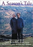 A Season's Tale: Thirty Five Knitting Designs for Men, Women and Children