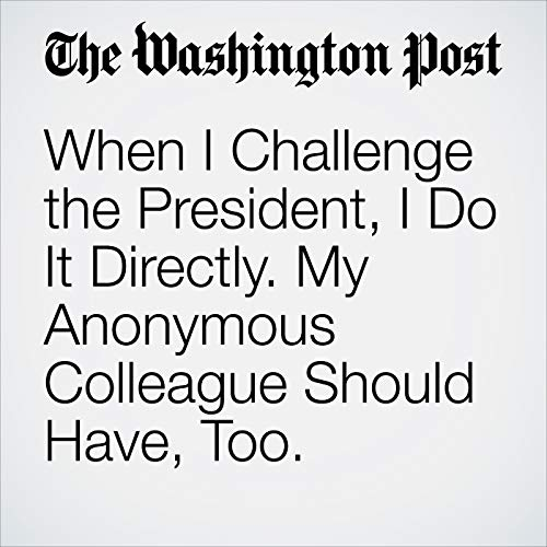 When I Challenge the President, I Do It Directly. My Anonymous Colleague Should Have, Too. copertina