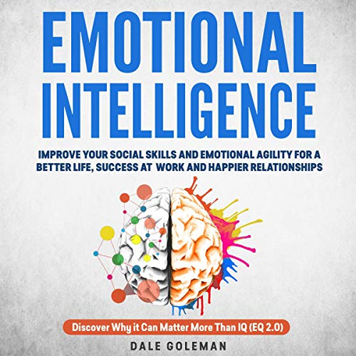 Emotional Intelligence: Improve Your Social Skills and Emotional Agility for a Better Life, Success at Work and Happier Relationships. Discover Why It Can Matter More Than IQ (EQ 2.0) cover art