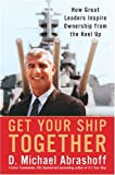 Get Your Ship Together: How Great Leaders Inspire Ownership from the Keel