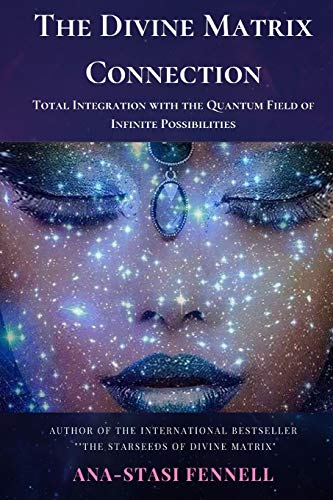 The Divine Matrix Connection. Total Integration with the Quantum Field of Infinite Possibilities. Scientific Overview