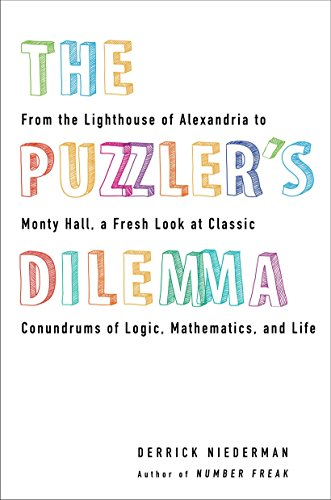 The Puzzler's Dilemma: From the Lighthouse of Alexandria to Monty Hall, a Fresh Look at Classic Conundr ums of Logic, Ma