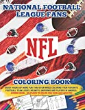 NFL National Football League Fans Coloring Book: Enjoy Hours Of More Fun Than Ever While Coloring Your Favorite Football Team Logos, Helmets, Uniforms ... - 101 Pages To Color For Kids And Adults)