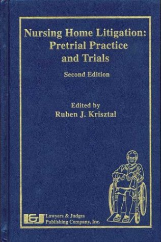 Compare Textbook Prices for Nursing Home Litigation: Pretrial Practice and Trials, Second Edition 2nd Edition ISBN 9781930056480 by Ruben J. Krisztal