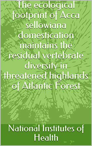 The ecological footprint of Acca sellowiana domestication maintains the residual vertebrate diversity in threatened highlands of Atlantic Forest (English Edition)