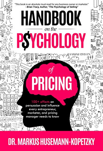 Handbook on the Psychology of Pricing: 100+ effects on persuasion and influence every entrepreneur, marketer and pricing manager needs to know (English Edition)