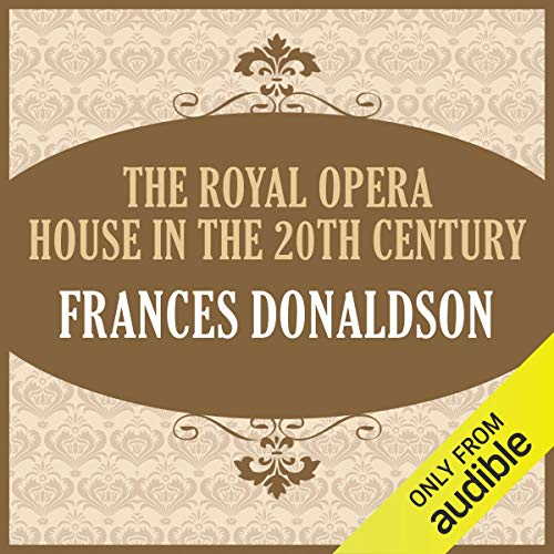The Royal Opera House in the 20th Century                   By:                                                                                                                                 Frances Donaldson                               Narrated by:                                                                                                                                 Jane Carr                      Length: 11 hrs and 26 mins     2 ratings     Overall 3.5