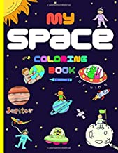 My Space Coloring Book: For kids, Astronauts, Planets, Solar System, Aliens, Rockets & UFOs