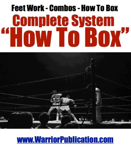 Complete System of Boxing | How To Box | Feet Work | How To Hit The Bag | Combos (English Edition)