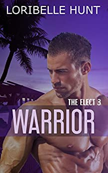 Warrior (The Elect Book 3) by [Loribelle Hunt]
