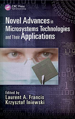 Novel Advances in Microsystems Technologies and Their Applications (Devices, Circuits, and Systems)