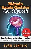 Método Banda Gástrica Con Hipnosis: Descubre Cómo Funciona Esta Operación Virtual Con Hipnosis. Con Casos Reales.